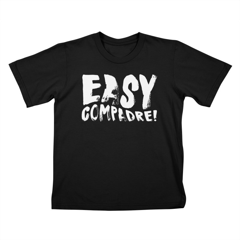 """Easy Compadre! (""""No Más Jaulas"""" style) Kids T-Shirt by Easy Compadre! Artist Shop"""