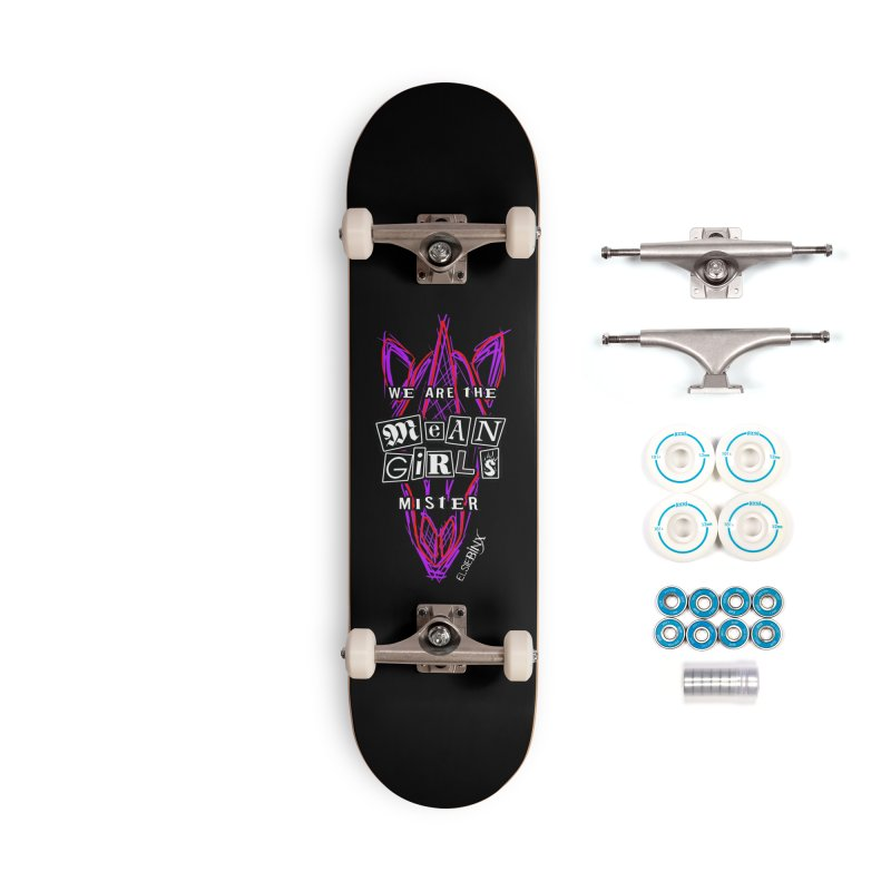 We Are the Mean Girls, Mister (2020) Accessories Skateboard by ELSIE BINX SHOP