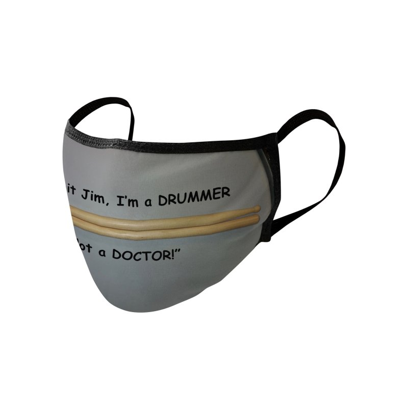 Dammit Jim, I'm a Drummer, Not a Doctor! Accessories Face Mask by EdHartmanMusic Swag Shop!