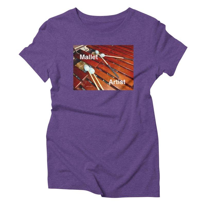 Mallet Artist Women's Triblend T-Shirt by EdHartmanMusic Swag Shop!