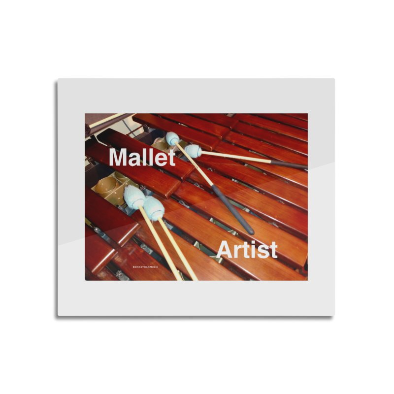 Mallet Artist Home Mounted Aluminum Print by EdHartmanMusic Swag Shop!