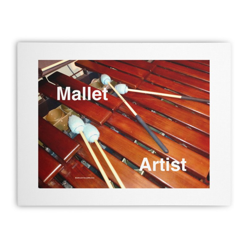 Mallet Artist Home Stretched Canvas by EdHartmanMusic Swag Shop!