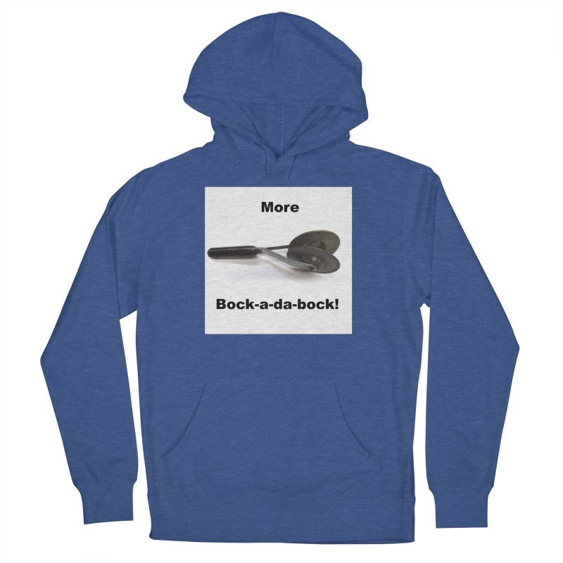 More Bock-a-da-Bock! Women's Pullover Hoody by EdHartmanMusic Swag Shop!