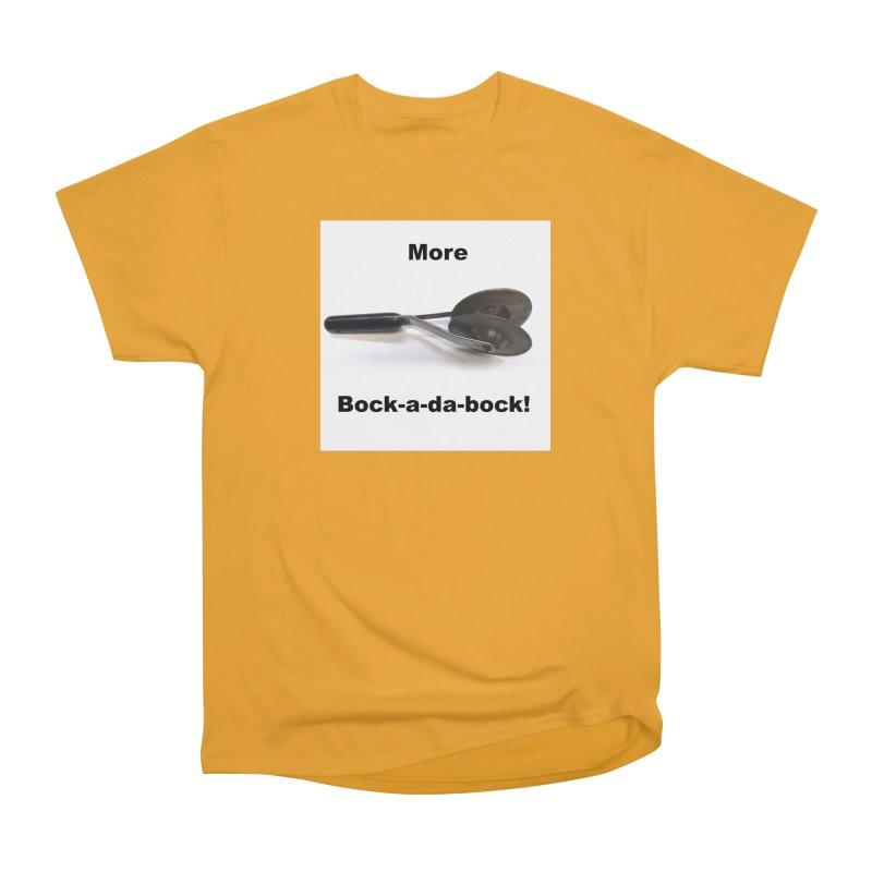 More Bock-a-da-Bock! Women's Heavyweight Unisex T-Shirt by EdHartmanMusic Swag Shop!