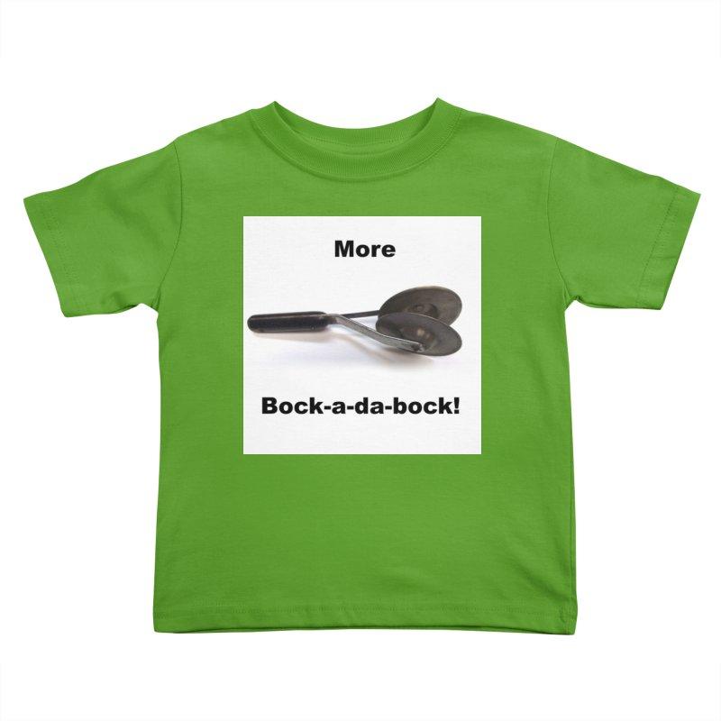 More Bock-a-da-Bock! Kids Toddler T-Shirt by EdHartmanMusic Swag Shop!