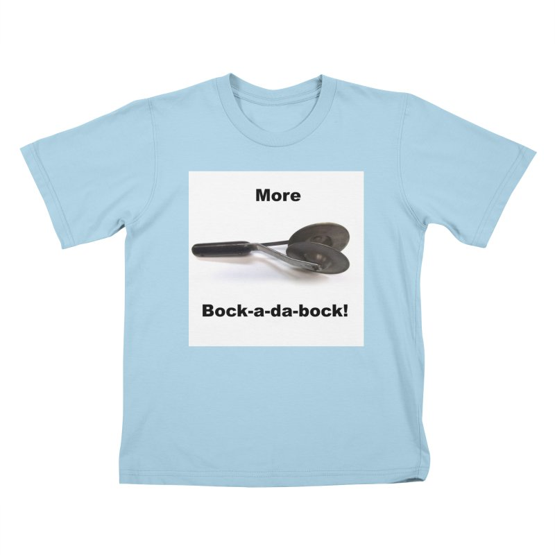 More Bock-a-da-Bock! Kids T-Shirt by EdHartmanMusic Swag Shop!
