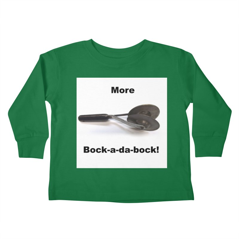 More Bock-a-da-Bock! Kids Toddler Longsleeve T-Shirt by EdHartmanMusic Swag Shop!