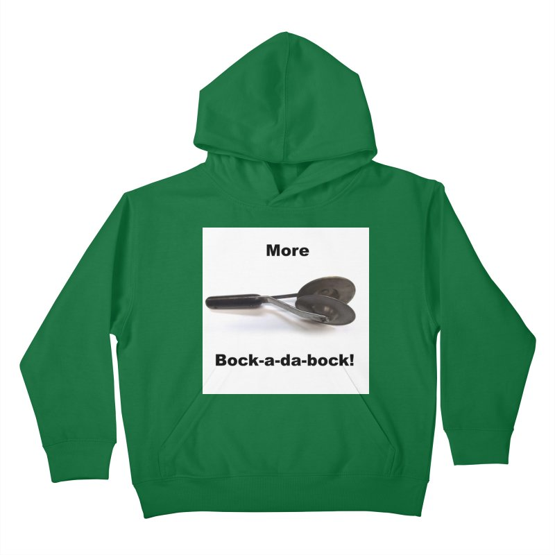 More Bock-a-da-Bock! Kids Pullover Hoody by EdHartmanMusic Swag Shop!