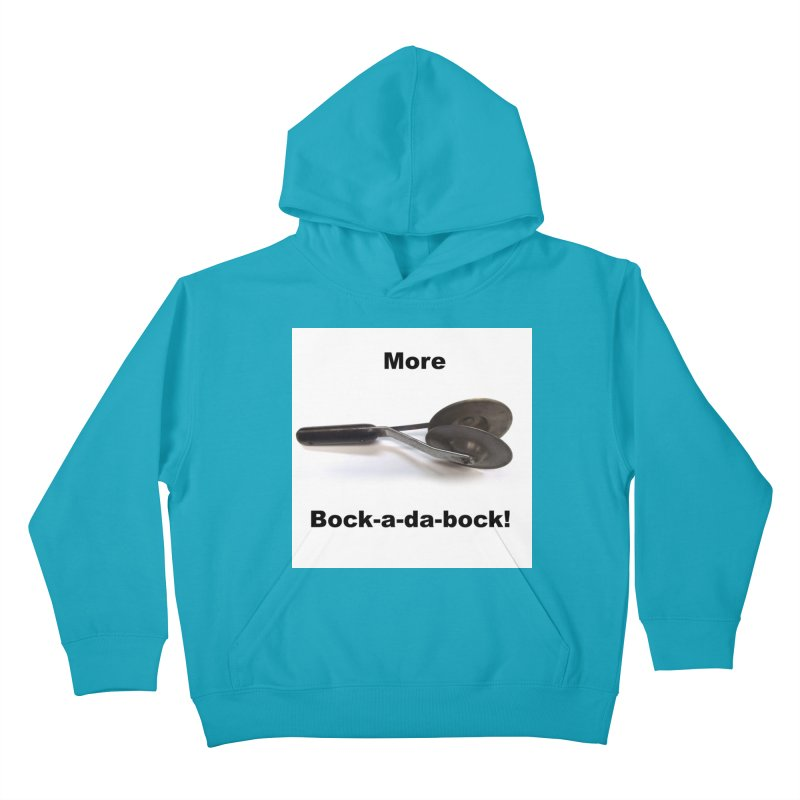 More Bock-a-da-Bock! Kids Pullover Hoody by EdHartmanMusic Swag Shop!