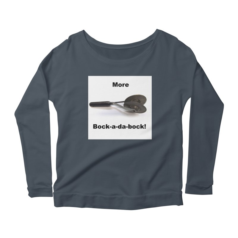 More Bock-a-da-Bock! Women's Scoop Neck Longsleeve T-Shirt by EdHartmanMusic Swag Shop!