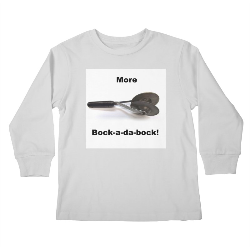 More Bock-a-da-Bock! Kids Longsleeve T-Shirt by EdHartmanMusic Swag Shop!