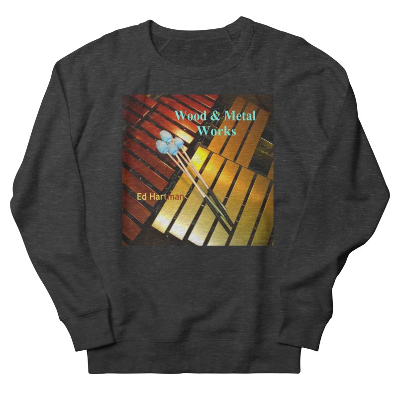 Wood and Metal Works CD Cover Women's French Terry Sweatshirt by EdHartmanMusic Swag Shop!