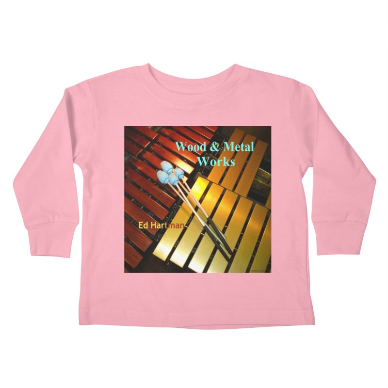 Wood and Metal Works CD Cover Kids Toddler Longsleeve T-Shirt by EdHartmanMusic Swag Shop!