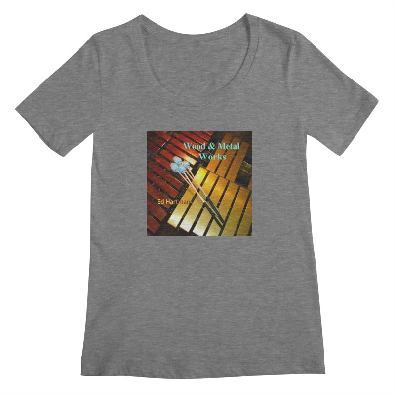 Wood and Metal Works CD Cover Women's Scoopneck by EdHartmanMusic Swag Shop!