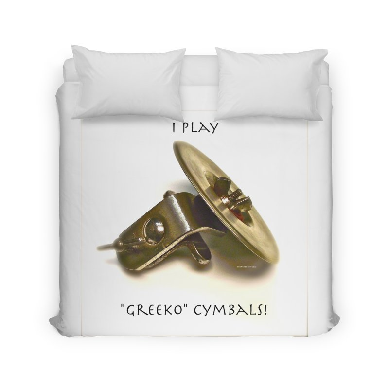 "I Play ""Greeko"" Cymbals! Home Duvet by EdHartmanMusic Swag Shop!"