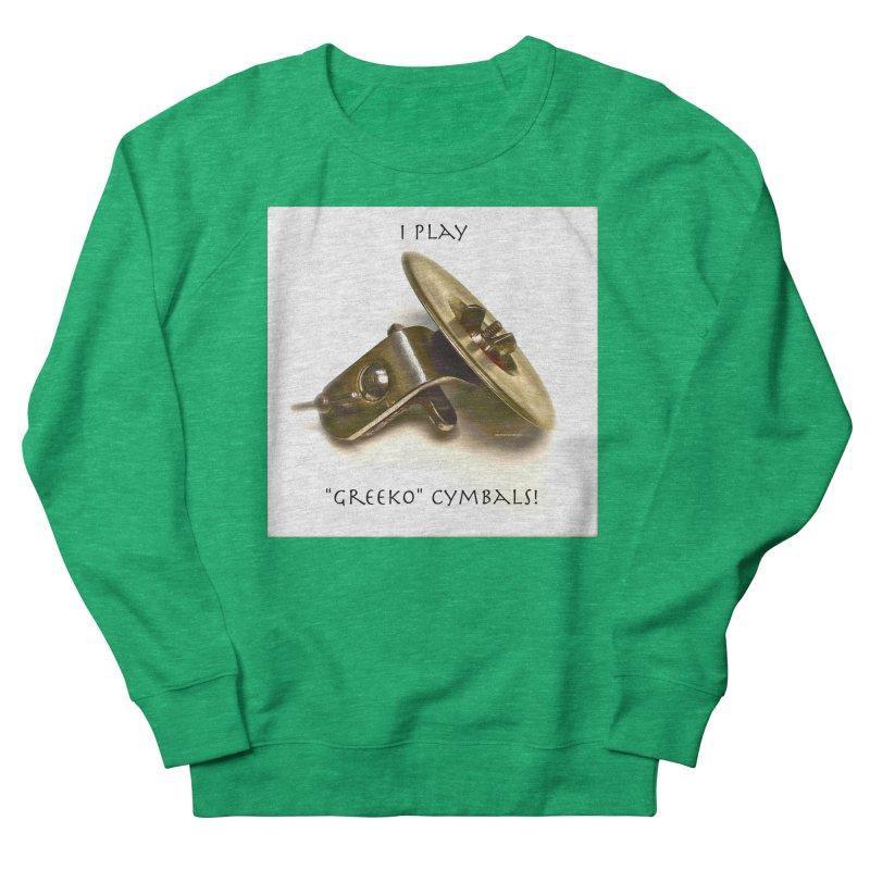 "I Play ""Greeko"" Cymbals! Women's Sweatshirt by EdHartmanMusic Swag Shop!"