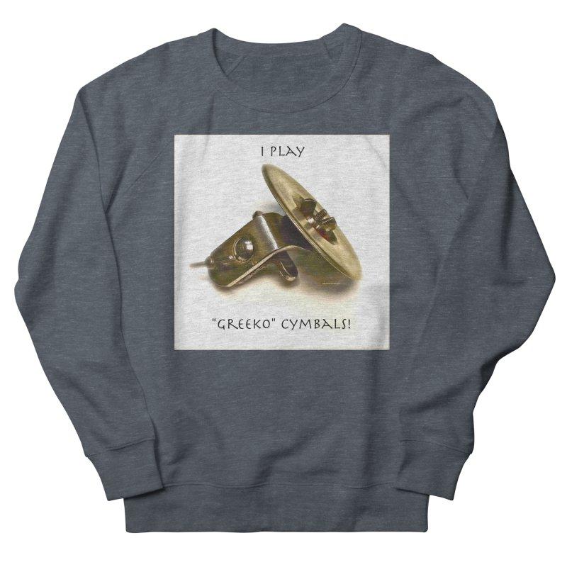 "I Play ""Greeko"" Cymbals! Men's Sweatshirt by EdHartmanMusic Swag Shop!"