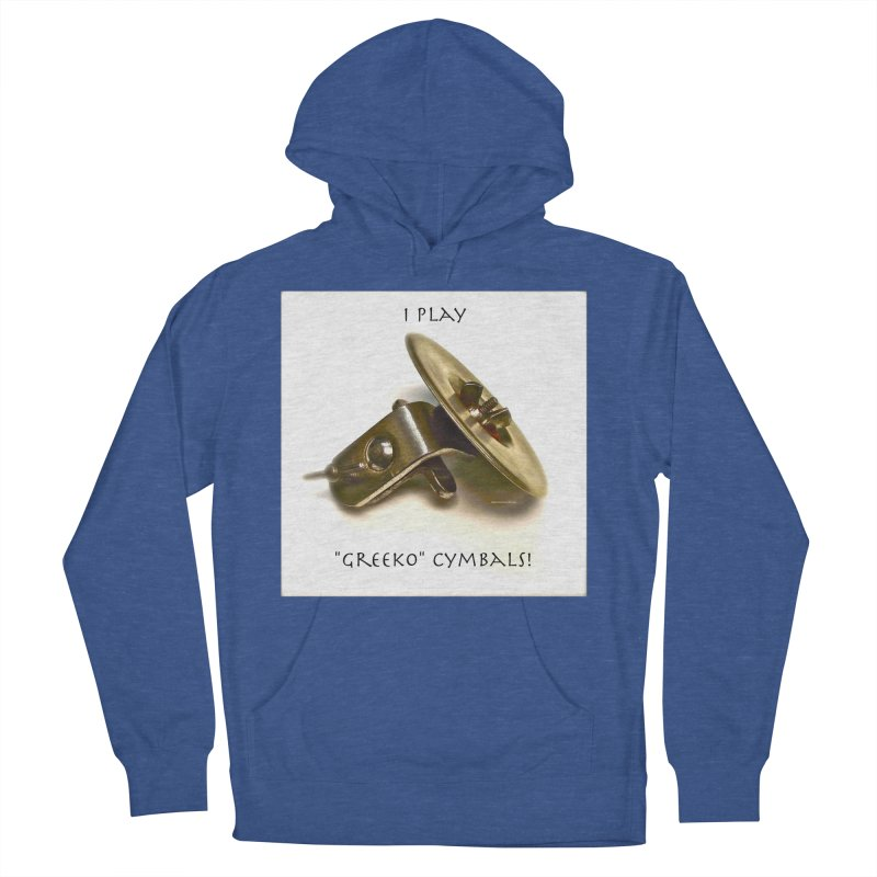 """I Play """"Greeko"""" Cymbals! Women's French Terry Pullover Hoody by EdHartmanMusic Swag Shop!"""