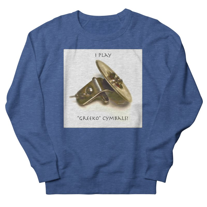 "I Play ""Greeko"" Cymbals! Women's French Terry Sweatshirt by EdHartmanMusic Swag Shop!"