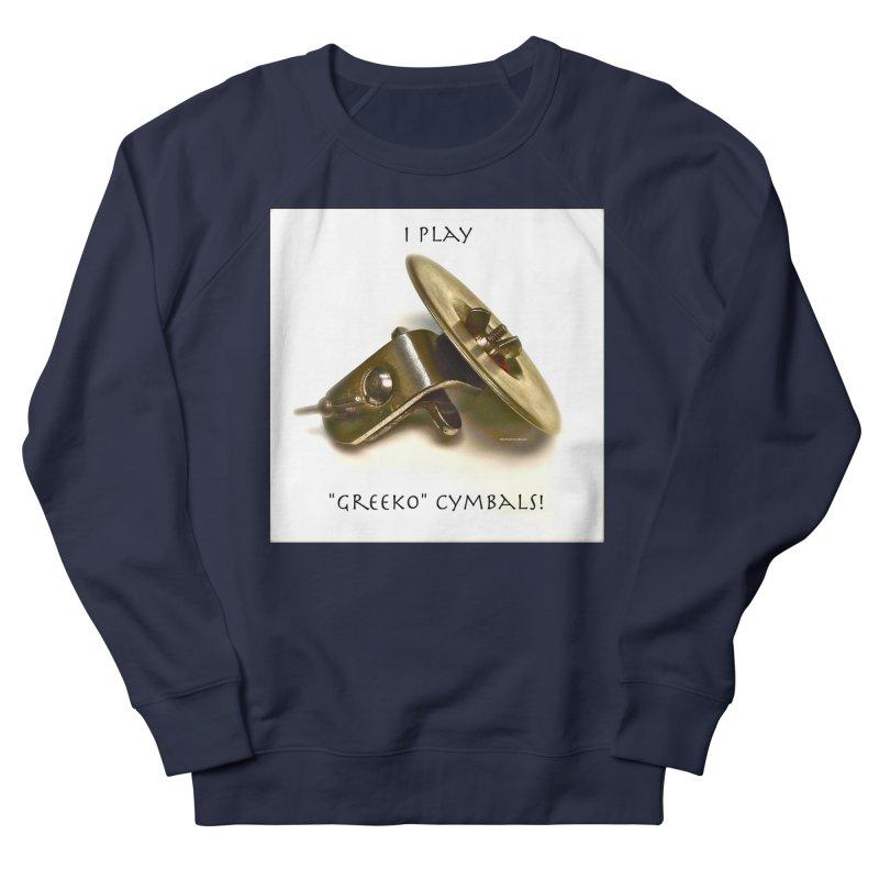 "I Play ""Greeko"" Cymbals! Men's French Terry Sweatshirt by EdHartmanMusic Swag Shop!"