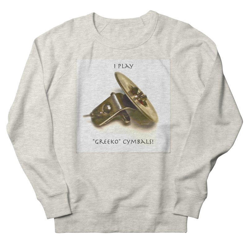 "I Play ""Greeko"" Cymbals! Men's French Terry Sweatshirt by EdHartmanMusic Swag Shop!"
