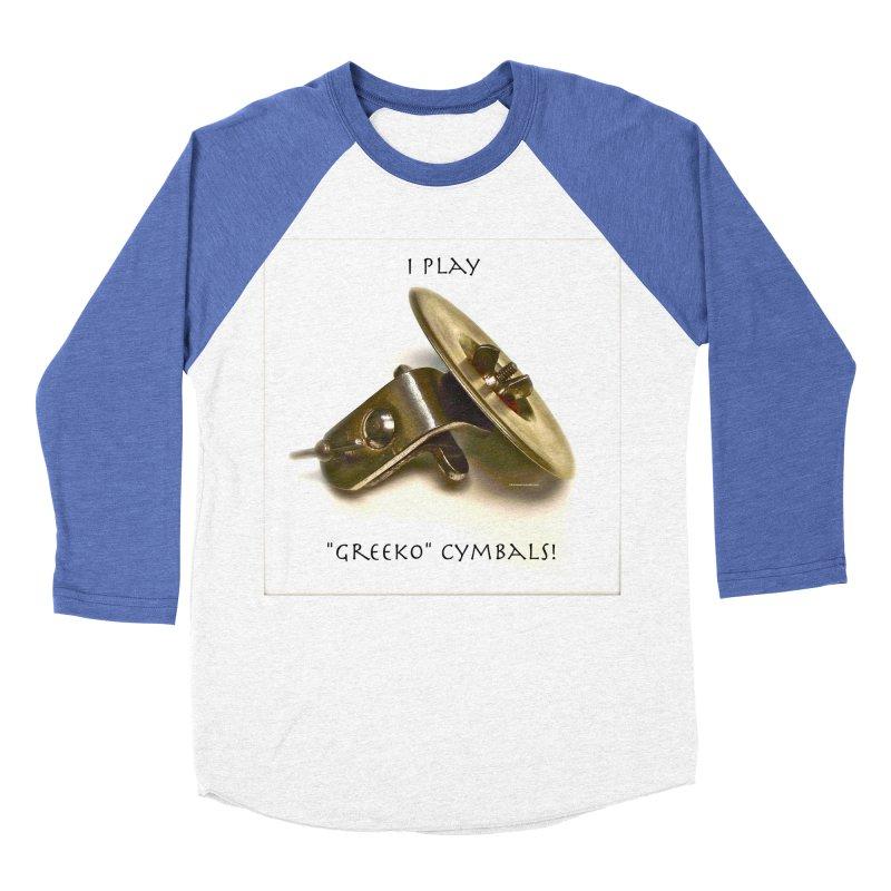 "I Play ""Greeko"" Cymbals! Women's Baseball Triblend Longsleeve T-Shirt by EdHartmanMusic Swag Shop!"