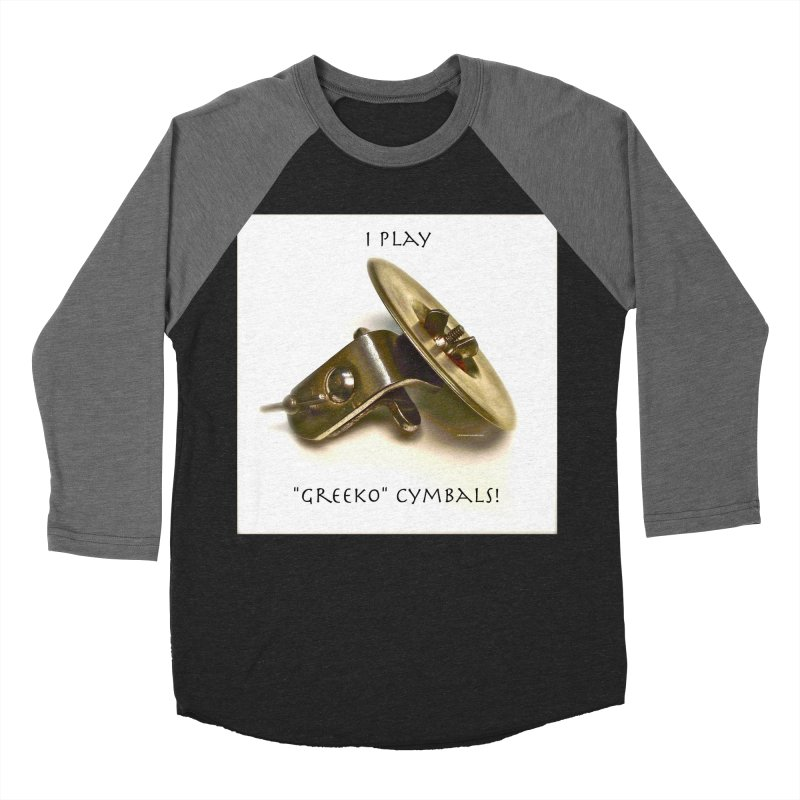 "I Play ""Greeko"" Cymbals! Women's Baseball Triblend Longsleeve T-Shirt by EdHartmanMusic Swag Shop!"