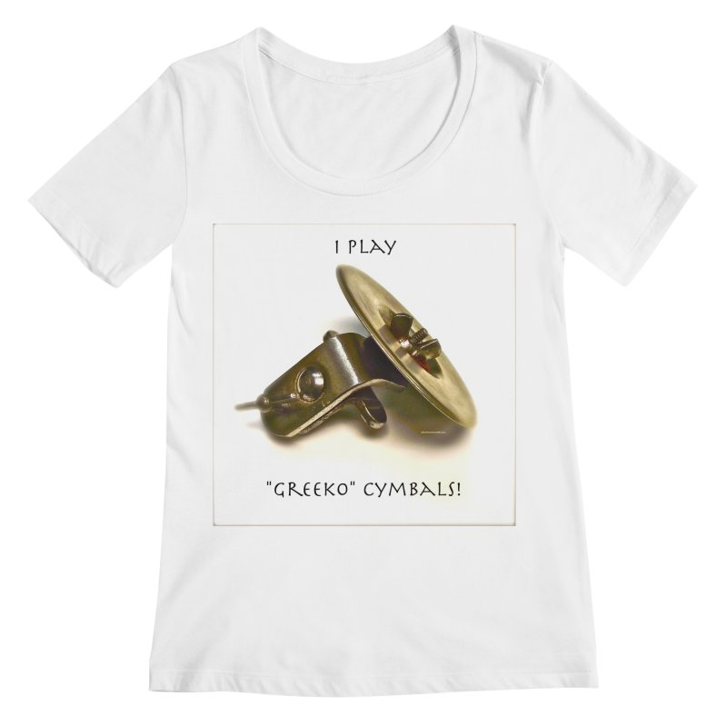 "I Play ""Greeko"" Cymbals! Women's Regular Scoop Neck by EdHartmanMusic Swag Shop!"