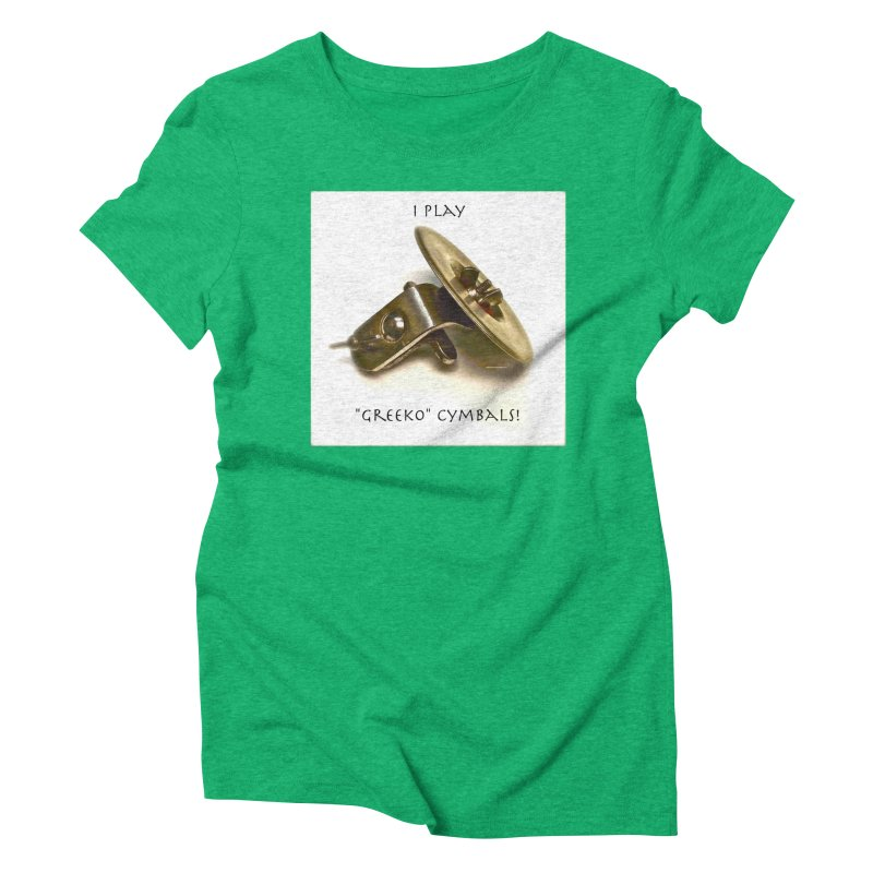 "I Play ""Greeko"" Cymbals! Women's Triblend T-Shirt by EdHartmanMusic Swag Shop!"