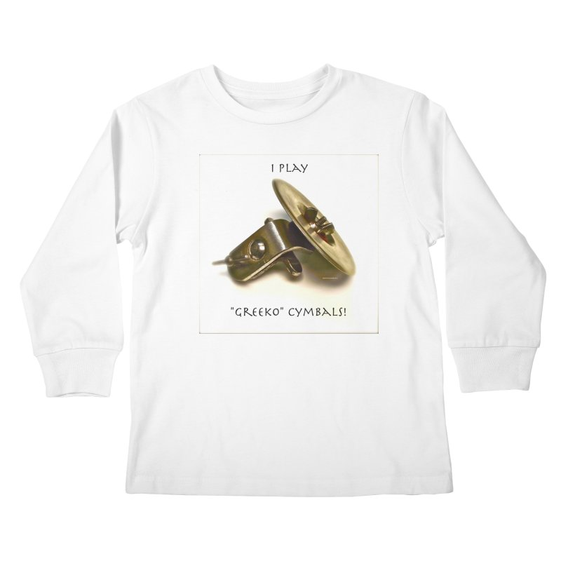 "I Play ""Greeko"" Cymbals! Kids Longsleeve T-Shirt by EdHartmanMusic Swag Shop!"