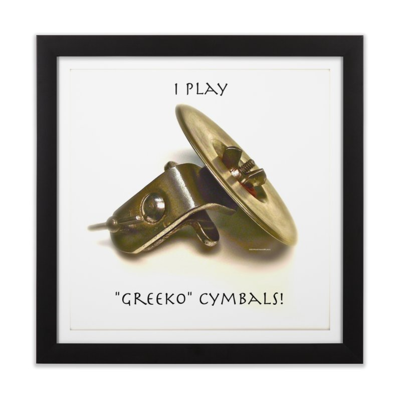 "I Play ""Greeko"" Cymbals! Home Framed Fine Art Print by EdHartmanMusic Swag Shop!"