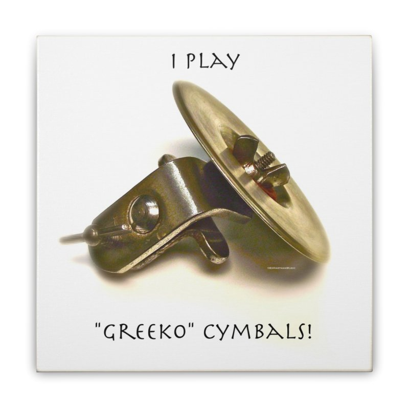 "I Play ""Greeko"" Cymbals! Home Stretched Canvas by EdHartmanMusic Swag Shop!"