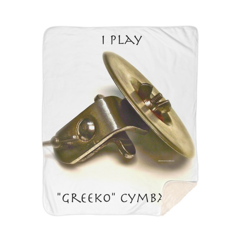 "I Play ""Greeko"" Cymbals! Home Sherpa Blanket Blanket by EdHartmanMusic Swag Shop!"