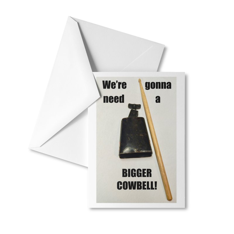 WE'RE GONNA NEED A BIGGER COWBELL Accessories Greeting Card by EdHartmanMusic Swag Shop!