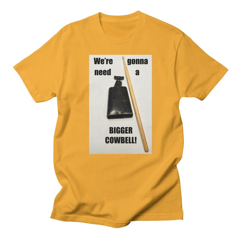 WE'RE GONNA NEED A BIGGER COWBELL Men's T-Shirt by EdHartmanMusic Swag Shop!