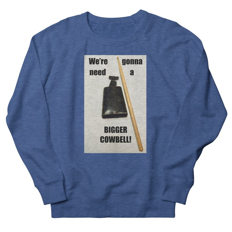 WE'RE GONNA NEED A BIGGER COWBELL Men's Sweatshirt by EdHartmanMusic Swag Shop!