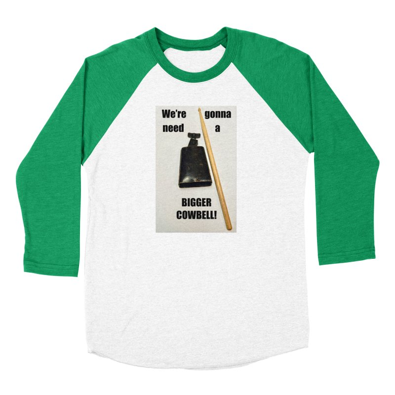 WE'RE GONNA NEED A BIGGER COWBELL Women's Baseball Triblend Longsleeve T-Shirt by EdHartmanMusic Swag Shop!