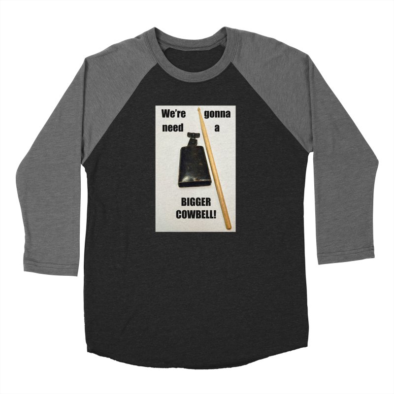 WE'RE GONNA NEED A BIGGER COWBELL Men's Baseball Triblend Longsleeve T-Shirt by EdHartmanMusic Swag Shop!