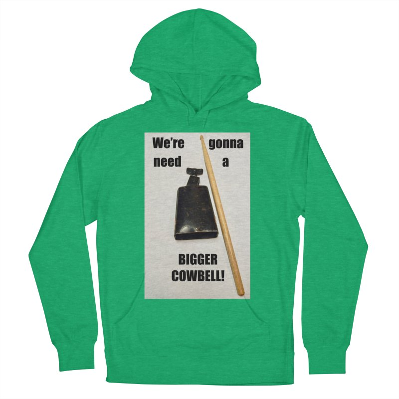 WE'RE GONNA NEED A BIGGER COWBELL Women's French Terry Pullover Hoody by EdHartmanMusic Swag Shop!
