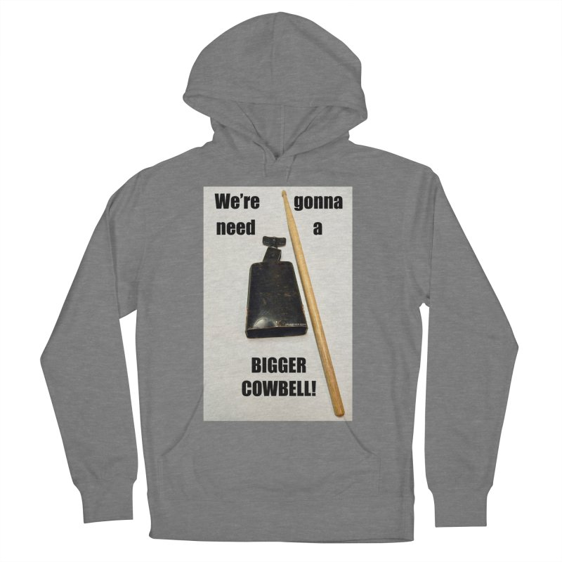 WE'RE GONNA NEED A BIGGER COWBELL Women's Pullover Hoody by EdHartmanMusic Swag Shop!