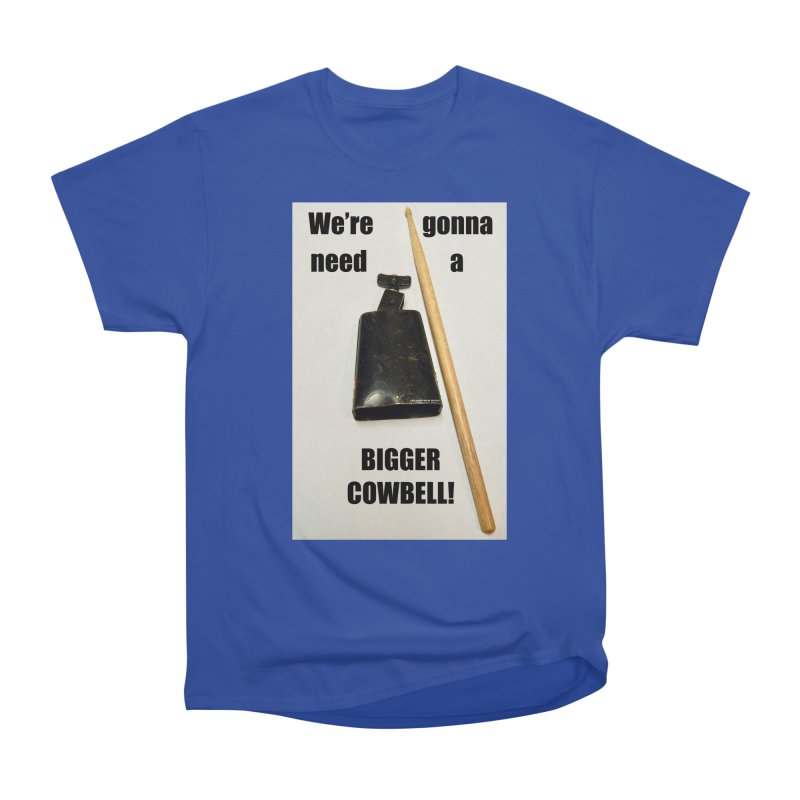 WE'RE GONNA NEED A BIGGER COWBELL Men's Heavyweight T-Shirt by EdHartmanMusic Swag Shop!