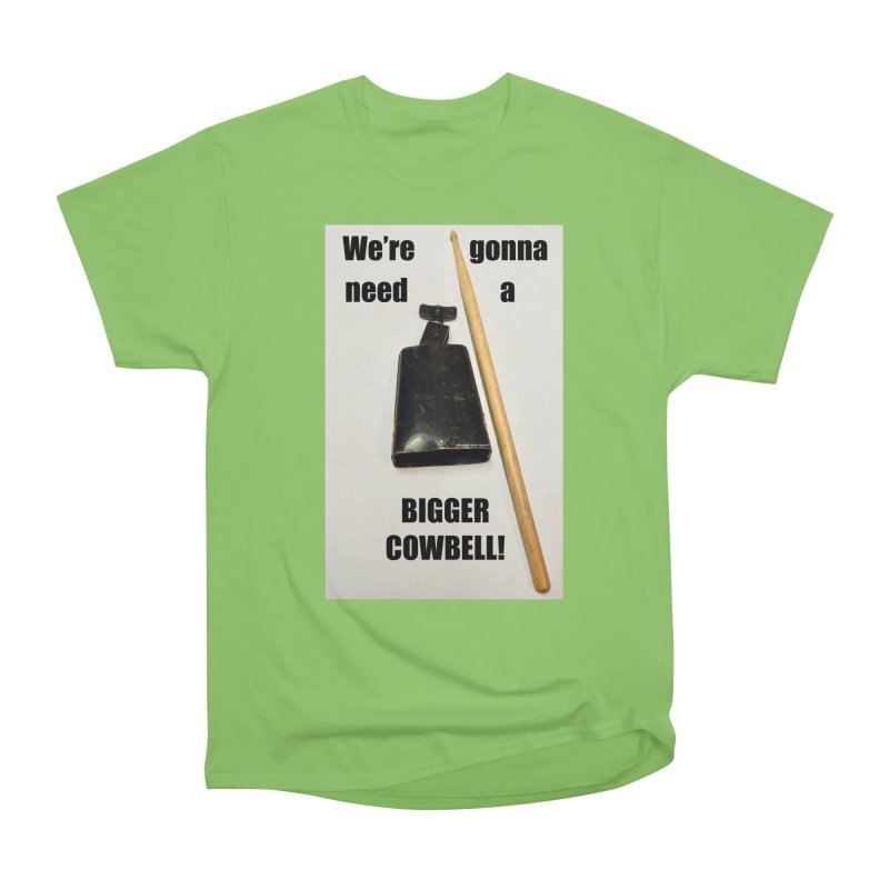 WE'RE GONNA NEED A BIGGER COWBELL Women's Heavyweight Unisex T-Shirt by EdHartmanMusic Swag Shop!