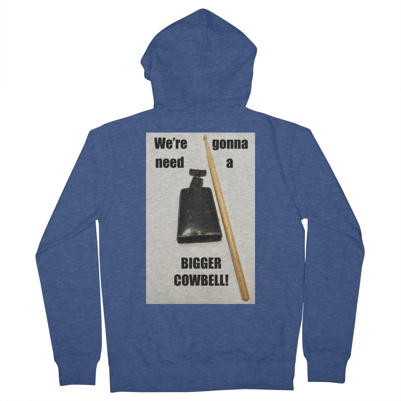 WE'RE GONNA NEED A BIGGER COWBELL Women's French Terry Zip-Up Hoody by EdHartmanMusic Swag Shop!