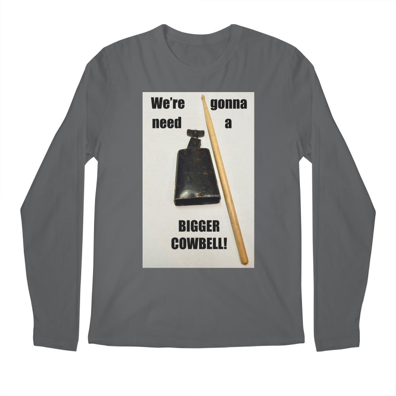 WE'RE GONNA NEED A BIGGER COWBELL Men's Longsleeve T-Shirt by EdHartmanMusic Swag Shop!