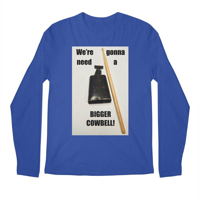 WE'RE GONNA NEED A BIGGER COWBELL Men's Regular Longsleeve T-Shirt by EdHartmanMusic Swag Shop!