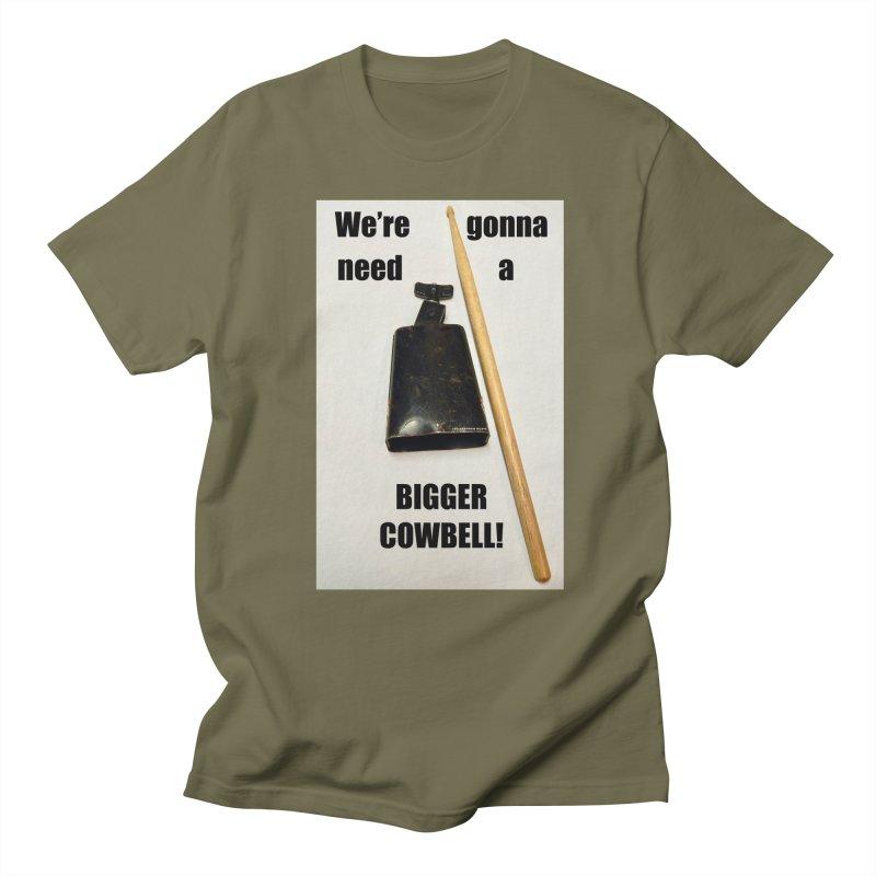 WE'RE GONNA NEED A BIGGER COWBELL Women's Regular Unisex T-Shirt by EdHartmanMusic Swag Shop!