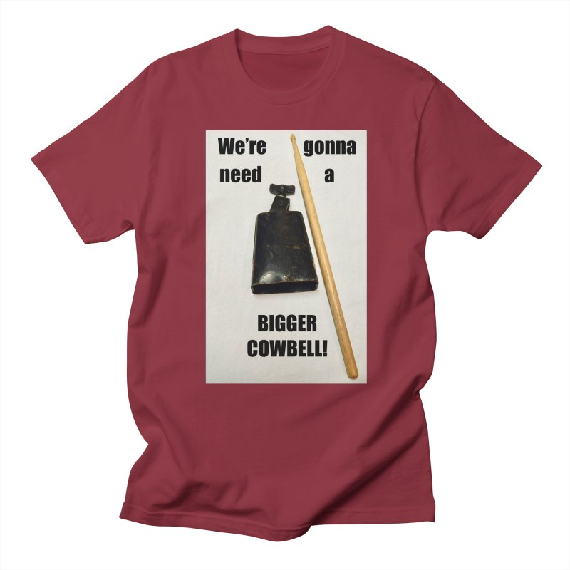 WE'RE GONNA NEED A BIGGER COWBELL Men's Regular T-Shirt by EdHartmanMusic Swag Shop!
