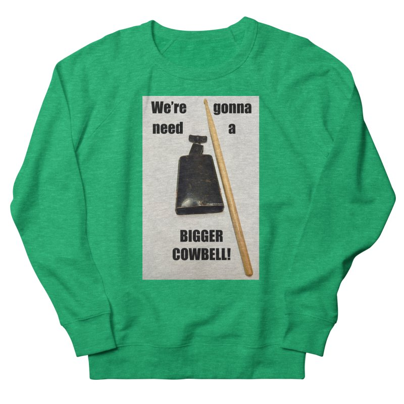 WE'RE GONNA NEED A BIGGER COWBELL Men's French Terry Sweatshirt by EdHartmanMusic Swag Shop!