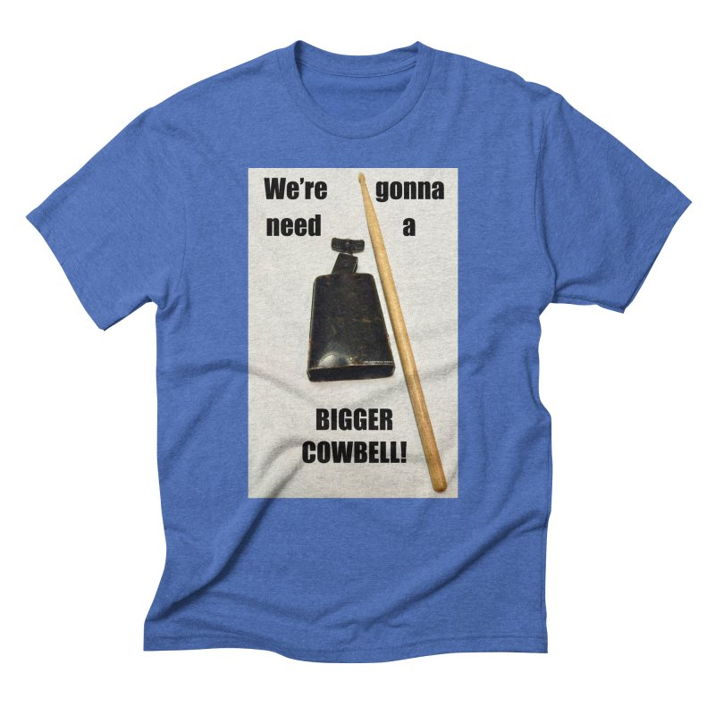 WE'RE GONNA NEED A BIGGER COWBELL Men's  by EdHartmanMusic Swag Shop!
