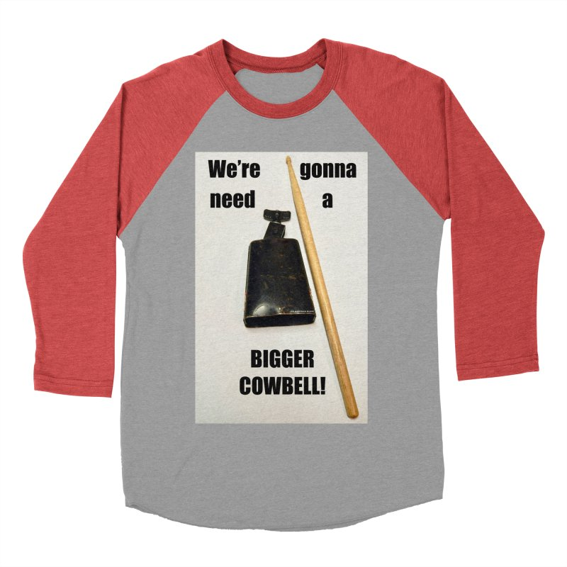 WE'RE GONNA NEED A BIGGER COWBELL Women's Baseball Triblend Longsleeve T-Shirt by EdHartmanMusic Swag Shop!